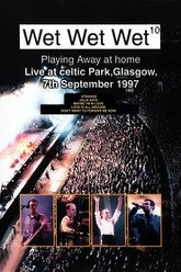 Wet Wet Wet - Playing Away at Home: Live at Celtic Park Glasgow Trailer
