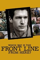 Which Way Is The Front Line From Here? The Life and Time of Tim Hetherington Trailer